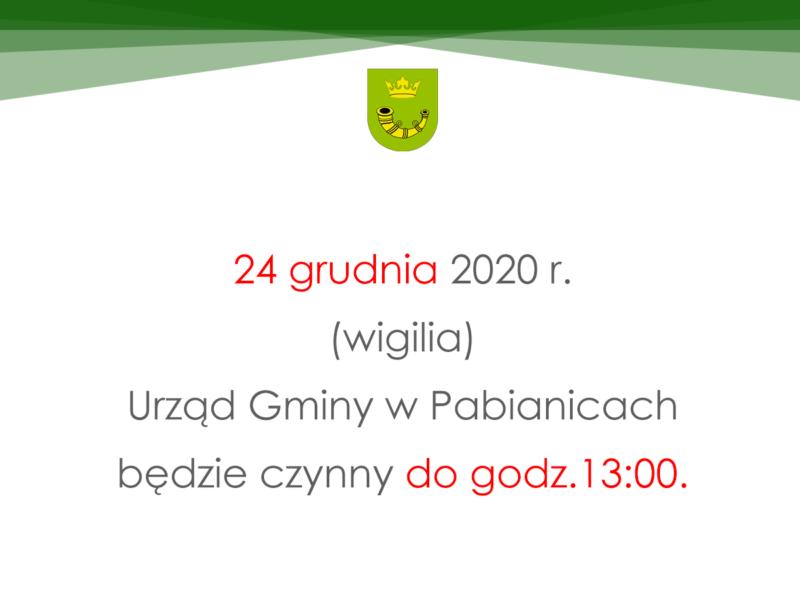 24 grudnia 2020 r. (wigilia) Urząd Gminy wPabianicach będzie czynny dogodz.13:00.
