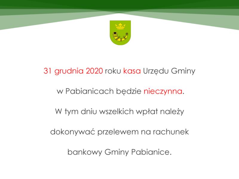 31 grudnia 2020 roku kasa Urzędu Gminy wPabianicach będzie nieczynna.  W tym dniu wszelkich wpłat należy dokonywać przelewem narachunek bankowy Gminy Pabianice.