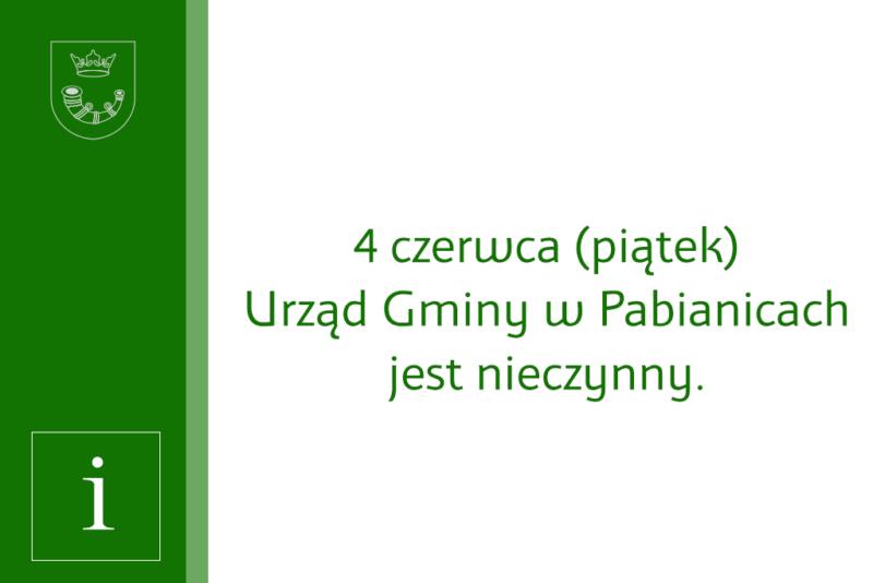 4 czerwca 2021 r. (piątek)  Urząd Gminy wPabianicach jest nieczynny.